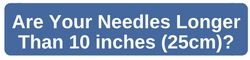 Are Your Needles Longer than 10 inches?