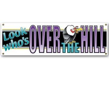 Look Who's Over The Hill Sign Banner picture